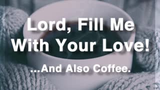 Fill Me With Love And Coffee - Video