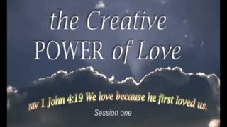 The Creative POWER of Love-Session 1