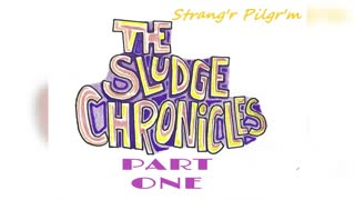 Once Again...The Sludge Chronicles Part One...(Strang'r Pilgr'm)