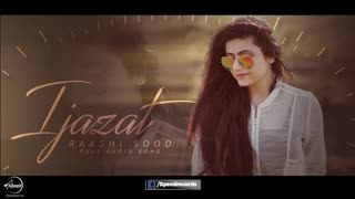 Ijazat ( Full Audio Song ) Raashi Sood Feat Manni Sandhu Punjabi Audio Song 2017 - Video