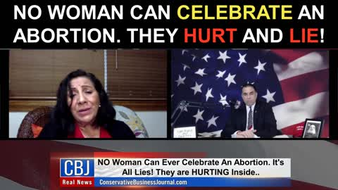 NO Woman Can Celebrate an Abortion. They Hurt and Lie!