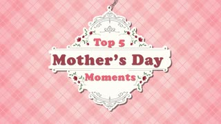 Top 5 Mother's Day Moments - Video