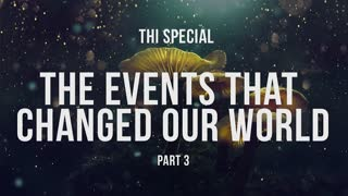 The Events that changed our world - Part 3