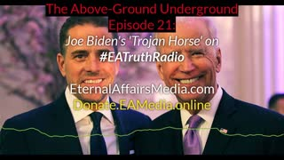 "Joe Biden's 'Trojan Horse"" on The Above-Ground Underground Ep. 21 w/ Dr Steve ~ EA Truth Radio"