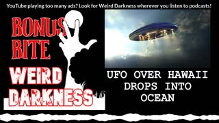 "#BonusBite ""UFO OVER HAWAII DROPS INTO OCEAN"" #WeirdDarkness"