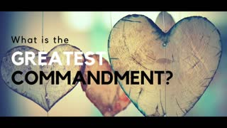 The Greatest Commandment (Part 1)