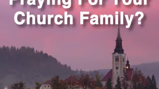 Praying For Your Church Family - Video