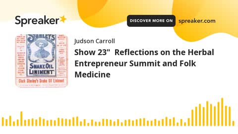 """Show 23"""" Reflections on the Herbal Entrepreneur Summit and Folk Medicine (part 3 of 3)"""