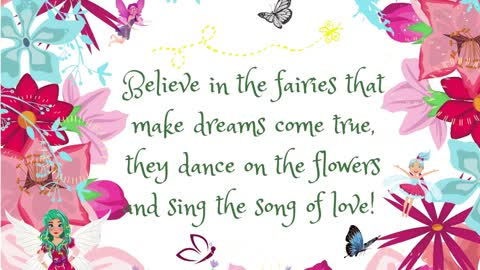 Believe in the fairies that make dreams come true.