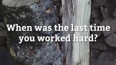When was the last time you worked hard?