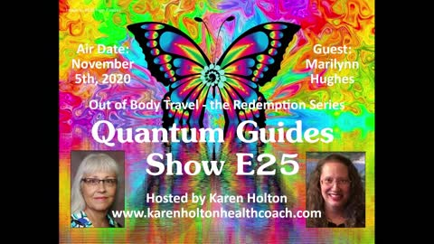 Quantum Guides Show with Karen Holton, Marilynn Hughes, Out of Body Travel, The Redemption Series