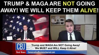 Trump & MAGA Are NOT Going Away! We Will Keep Them Alive!
