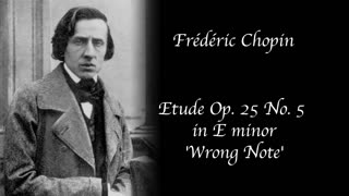 Frédéric Chopin - Etude Op. 25 no. 5 in E minor - 'Wrong Note'