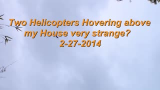 Strange Helicopters Hovering Above My House