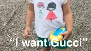Toddler wants Gucci  - Video
