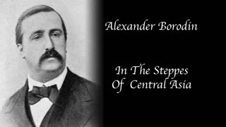 Alexander Borodin - In The Steppes Of Central Asia
