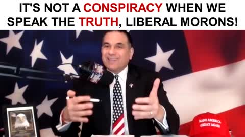 It's NOT a Conspiracy When We Speak The Truth, Liberal Morons!