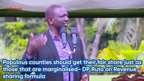 Populous counties should get their fair share just as those that are marginalised- DP Ruto