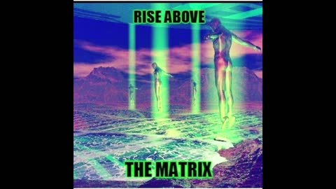 WE ARE RISING ABOVE THE MATRIX