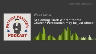 """""""A Coming 'Dark Winter' for the Church? Persecution may be Just Ahead"""""""
