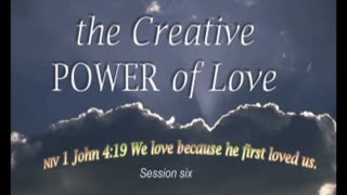 The Creative POWER of Love-Session 6