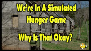 We're In A Simulated Hunger Games, Why Is This Okay?