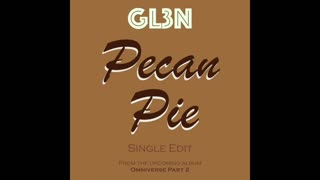 GL3N - PECAN PIE (SINGLE EDIT) available on Spotify, Apple and SoundCloud