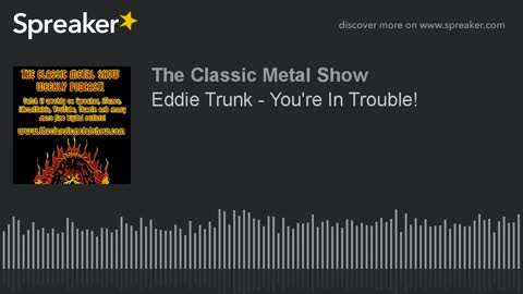 Eddie Trunk - You're In Trouble!