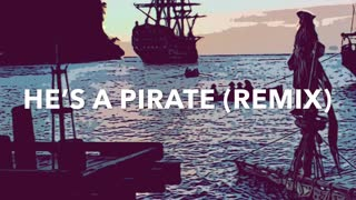 He's a Pirate (Pirates of the Caribbean Soundtrack Theme Remix)