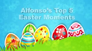 Alfonso's Top 5 Easter Moments