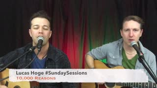"Lucas Hoge #SundaySessions ""10,000 Reasons"" - Video"