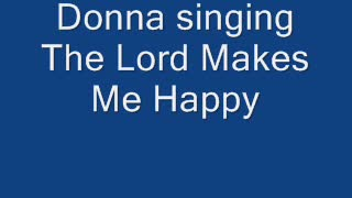 Donna singing The Lord Makes Me Happy