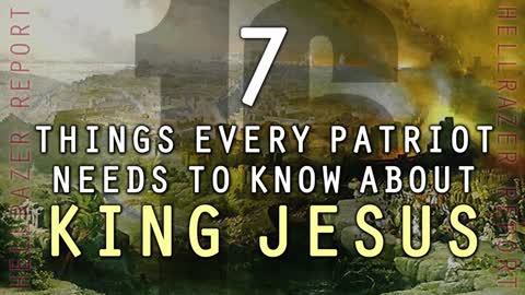 7 THINGS EVERY PATRIOT NEEDS TO KNOW ABOUT KING JESUS
