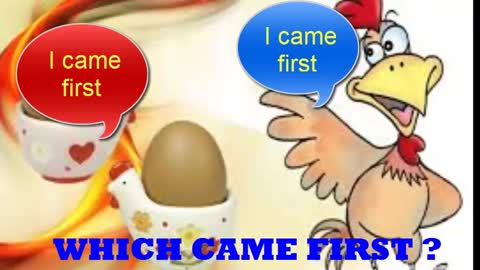 Which one is came first ? Chicken or Eggs