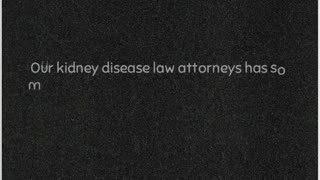 kidney disease attorneys - Video