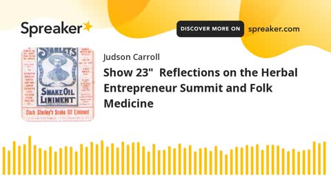 """Show 23"""" Reflections on the Herbal Entrepreneur Summit and Folk Medicine (part 2 of 3)"""