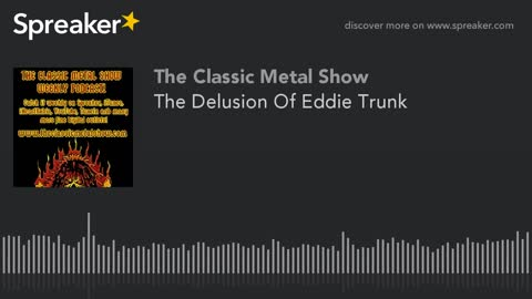 The Delusion Of Eddie Trunk
