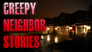 4 TRUE Creepy Neighbor Horror Stories