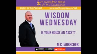 028: M.C. Laubscher: Wisdom Wednesday! Is Your House An Asset or A Liability?