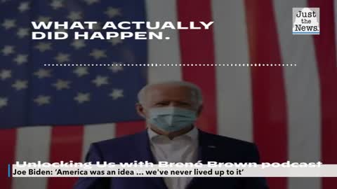 Joe Biden: 'America was an idea … we've never lived up to it'