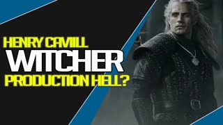 Production Hell The Witcher and Henry Cavill