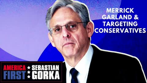 Merrick Garland and targeting Conservatives. Lee Smith on AMERICA First with Sebastian Gorka