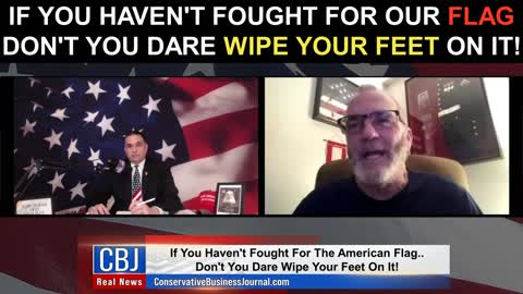 If You Haven't Fought For Our Flag Don't You Dare Wipe Your Feet On It!