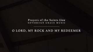 O Lord, My Rock and My Redeemer - SovereignGraceMusic