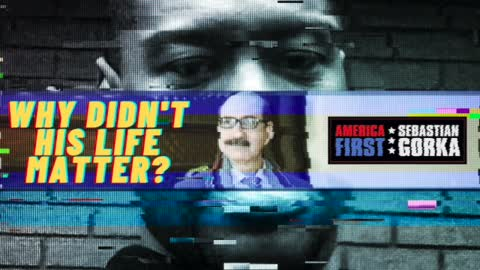 Why didn't this life matter? Sebastian Gorka on AMERICA First