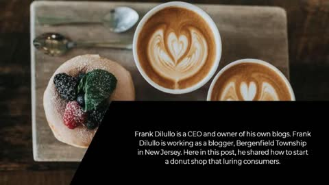 CEO Frank Dilullo: How to Start a Donuts Shop
