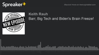 Bill Barr, Big Tech, and Biden's Brian freeze