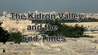 The Kidron Valley and the End Times; Understanding Bible Prophecy