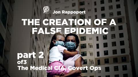 The Creation of a False Epidemic by Jon Rappoport Part 2 The Medical CIA, Covert Ops
