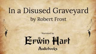 In a Disused Graveyard - Robert Frost | Erwin Hart Audiobooks